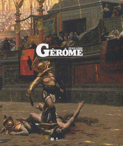Jean-Léon Gérôme : (1824-1904) L'histoire en spectacle: COLLECTIF