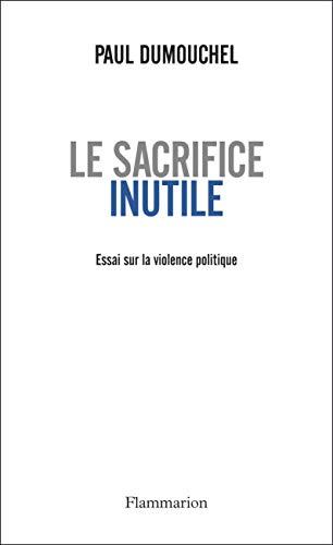 9782081241893: Le sacrifice inutile : Essai sur la violence politique