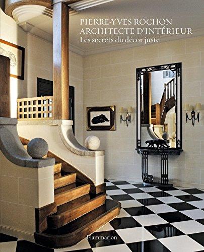Pierre-Yves Rochon, architecte d'intérieur : Les secrets du décor juste: ...