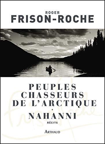 9782081250079: Peuples chasseurs de l'Arctique : Nahanni