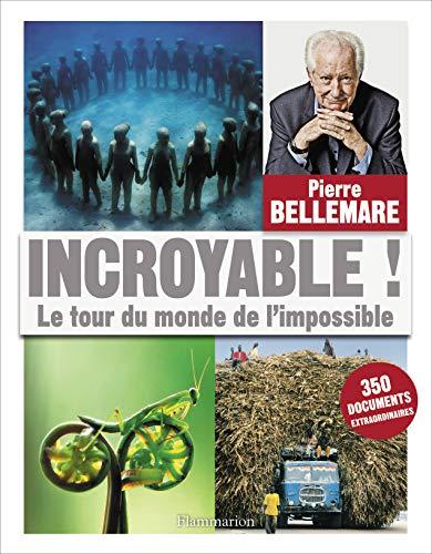 Incroyable ! : Le tour du monde de l'impossible
