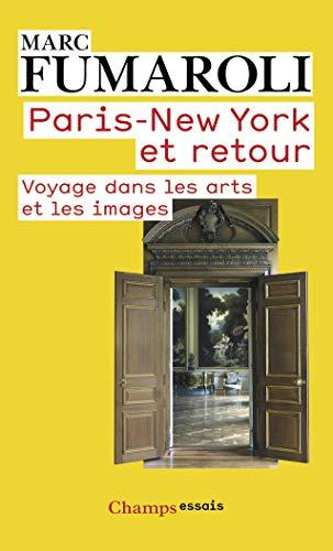 Paris - New York et retour : Voyage dans les arts et les images (Journal 2007-2008) Fumaroli, Marc