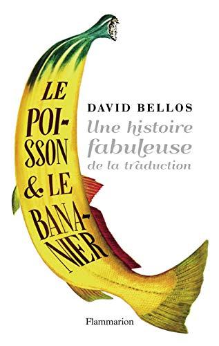 Le Poisson et le Bananier: L'histoire fabuleuse de la traduction (French Edition) (208125624X) by Bellos, David