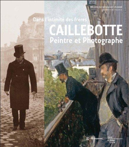 9782081257061: Dans l'intimité des frères Caillebotte : peintre et photographe