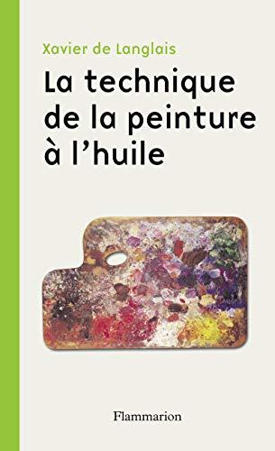9782081258211: La technique de la peinture à l'huile : Histoire du procédé à l'huile, de Van Eyck à nos jours ; Eléments, recettes et manipulations ; Pratique du métier ; Suivie d'une étude sur la peinture acrylique