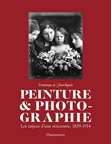 PEINTURE ET PHOTOGRAPHIE 1839-1914: FONT REAULX DOMINIQUE DE