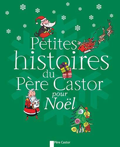 9782081264434: Petites histoires du P�re Castor pour No�l : Chic, le P�re No�l ! ; La dinde de No�l ; Ivan et l'oie de No�l ; Bonhomme Hiver... ; Dans le ciel de ... No�l tomb� du ciel ; Sauvons le P�re No�l !