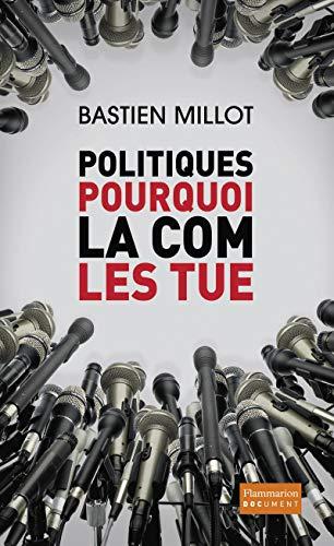 9782081270374: Politiques, pourquoi la com' les tue (French Edition)