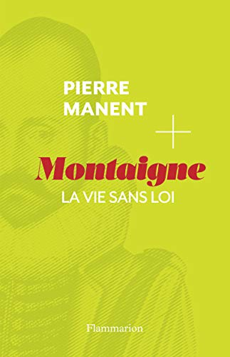 Montaigne: Pierre Manent