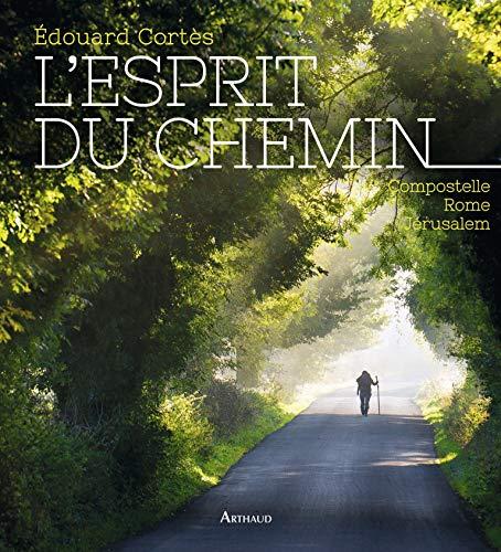 L'Esprit du Chemin Compostelle Rome Jerusalem: Edouard Cortès
