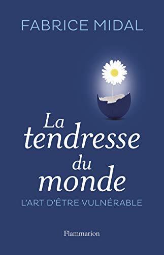 9782081280595: La Tendresse du monde : L'art d'être vulnérable