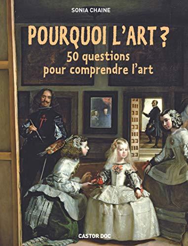 POURQUOI L'ART : 50 QUESTIONS POUR COMPRENDRE L'ART: CHAINE SONIA