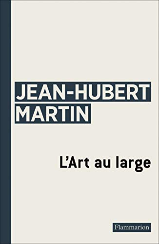 L'Art au large: Jean-Hubert Martin