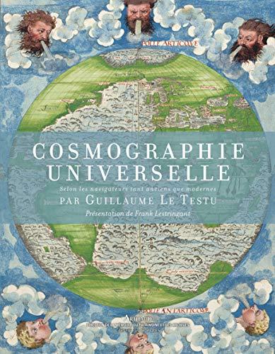 Cosmographie universelle selon les navigateurs tant anciens que modernes - Le Testu, Guillaume; Lestringant, Frank