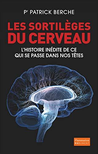 Les sortilèges du cerveau: Patrick Berche