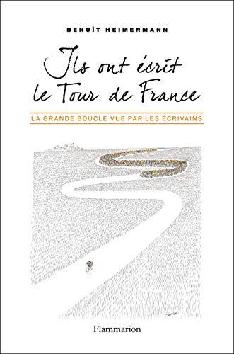 9782081295711: Ils ont écrit le Tour de France : La Grande Boucle vue par les écrivains