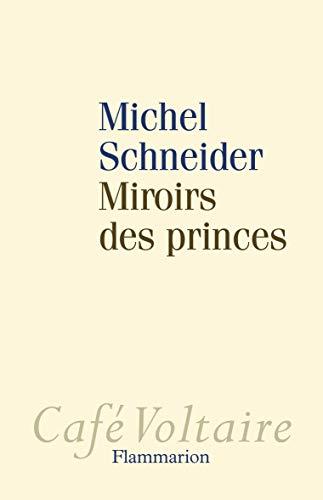 MIROIRS DES PRINCES: SCHNEIDER MICHEL