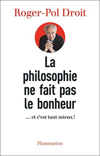 PHILOSOPHIE NE FAIT PAS LE BONHEUR (LA): DROIT ROGER-POL