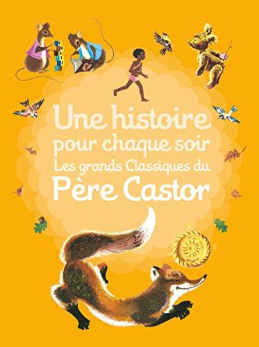 Une histoire pour chaque soir : Les grands classiques du Père Castor: Albertine Deletaille; ...