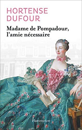 9782081301665: Madame de Pompadour : L'amie n�cessaire