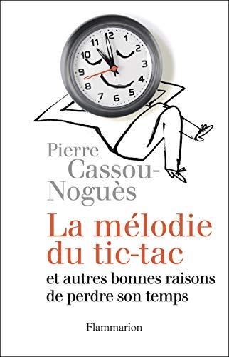 La mélodie du tic-tac et autres bonnes raisons de perdre son temps: Pierre Cassou-Noguà s