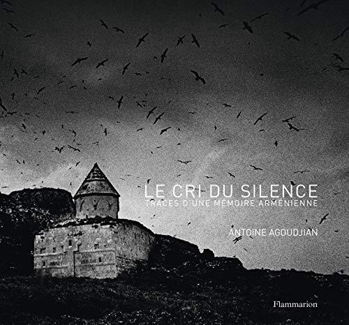 CRI DU SILENCE (LE) : TRACES D'UNE MÉMOIRE ARMÉNIENNE: AGOUDJIAN ANTOINE