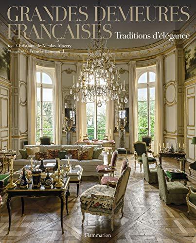 Grandes demeures françaises : Traditions d'élégance: Nicolay-Mazery, ...
