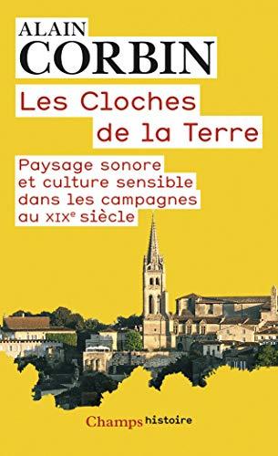 9782081307902: Les cloches de la terre : Paysage sonore et culture sensible dans les campagnes au XIXe siècle (Champs Histoire)