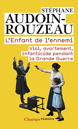 L'enfant de l'ennemi : Viol, avortement, infanticide: Stéphane Audoin-Rouzeau