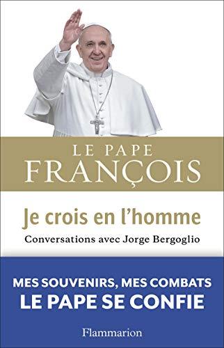 JE CROIS EN L'HOMME : CONVERSATION AVEC JORGE BERGOGLIO: AMBROGETTI FRANCESCA