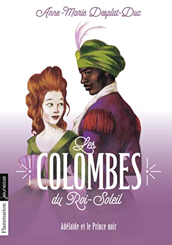 COLOMBES DU ROI-SOLEIL (LES) T.10 : ADÉLAÏDE ET LE PRINCE NOIR: DESPLAT-DUC ANNE-MARIE