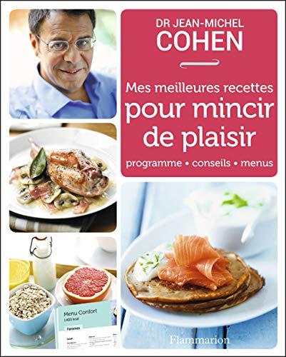 Mes meilleures recettes pour mincir de plaisir: Jean Michel Cohen