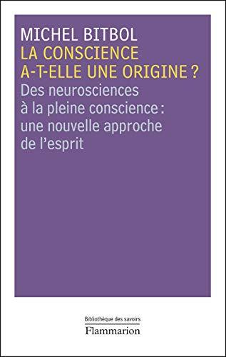 La conscience a-t-elle une origine ? des neurosciences a la pleine conscience : une nouvelle ...