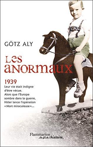 Les Anormaux : Les meurtres par euthanasie en Allemagne (1939-1945): G�tz Aly