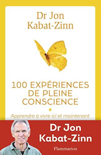 100 EXPÉRIENCES DE PLEINE CONSCIENCE: KABAT-ZINN JON