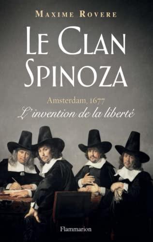 Le Clan Spinoza. Amsterdam, 1677. L'invention de la liberté - Rovere, Maxime