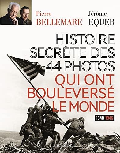 Histoire secrète des 44 photos qui ont bouleversé le monde: J�r�me Equer, V�ronique ...