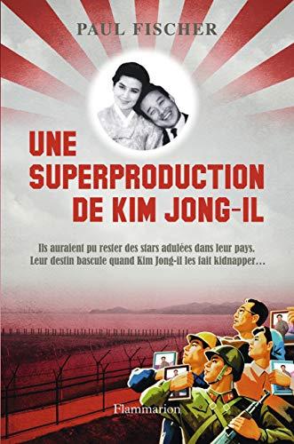 UNE SUPERPRODUCTION DE KIM JONG-IL: FISCHER PAUL