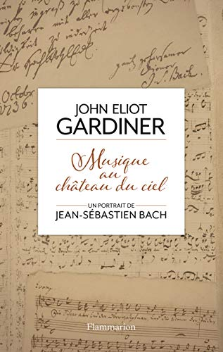Musique au château du ciel : Un portrait de Jean-Sébastien Bach: John Eliot Gardiner