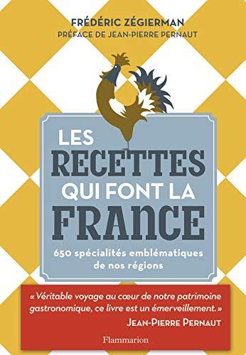 Les recettes qui font la France : 650 spécialités emblématiques de nos r&...
