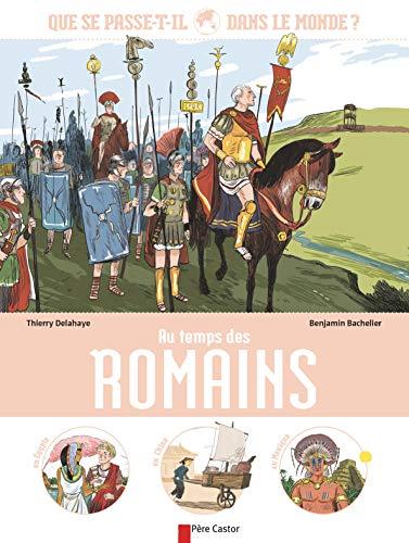 AU TEMPS DES ROMAINS - QUE SE PASSE-T-IL DANS LE MONDE ?: DELAHAYE THIERRY
