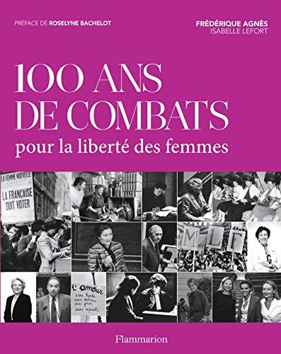 100 ans de combat pour la liberté des femmes: Frederique Agnes, Isabelle Lefort