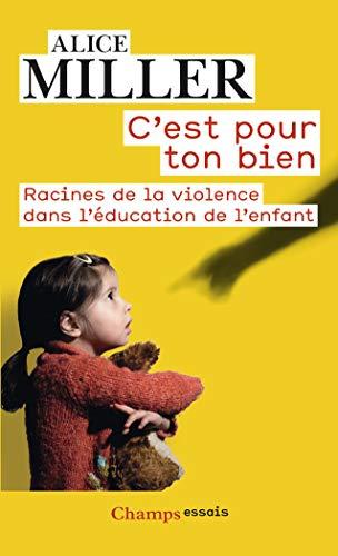 9782081347328: C'est pour ton bien / racines de la violence dans l'éducation de l'enfant