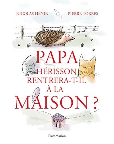PAPA HÉRISSON RENTRERA-T-IL À LA MAISON ?: HENIN NICOLAS