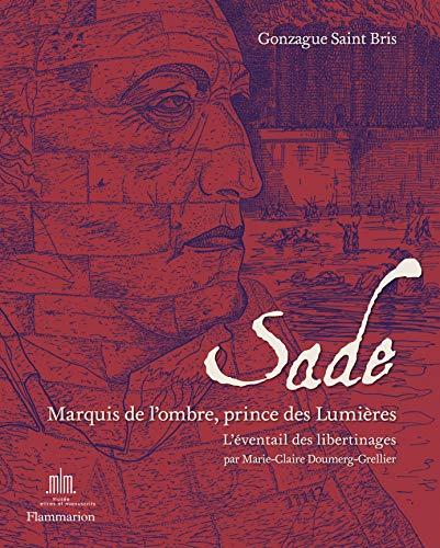 Sade, marquis de l'ombre, prince des Lumières: Marie-Claire Doumerg-Grellier, Pascal ...