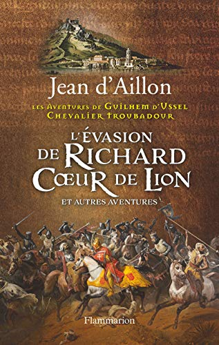 L'évasion de Richard coeur de lion et autres aventures: Jean d' Aillon