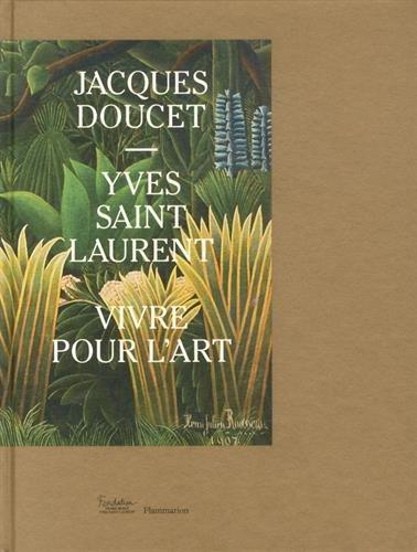 9782081364813: Jacques Doucet - Yves Saint Laurent : Vivre pour l'art