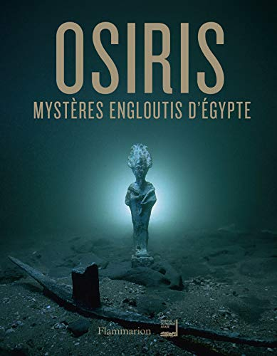 OSIRIS, MYSTÈRES ENGLOUTIS D'ÉGYPTE: FLAMMARION