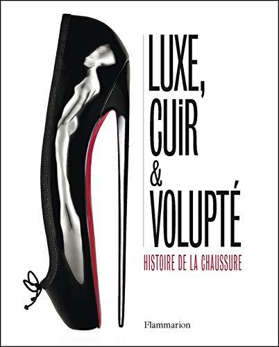 9782081367821: Luxe, cuir et volupté : Histoire de la chaussure