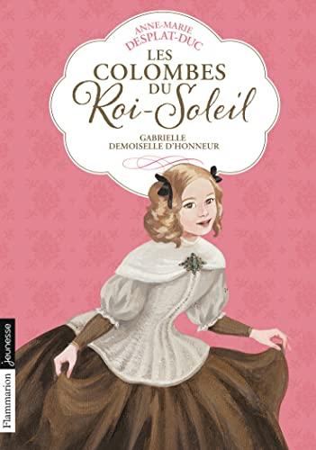 9782081374225: Les Colombes du Roi-Soleil, Tome 13 : Gabrielle, demoiselle d'honneur